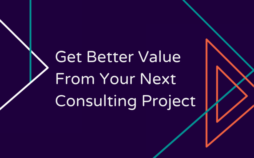 Get better value from your next consulting project