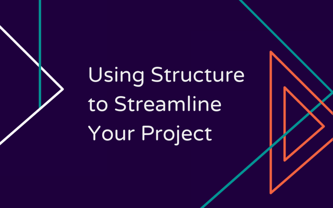 Using Structure to Streamline Your Project
