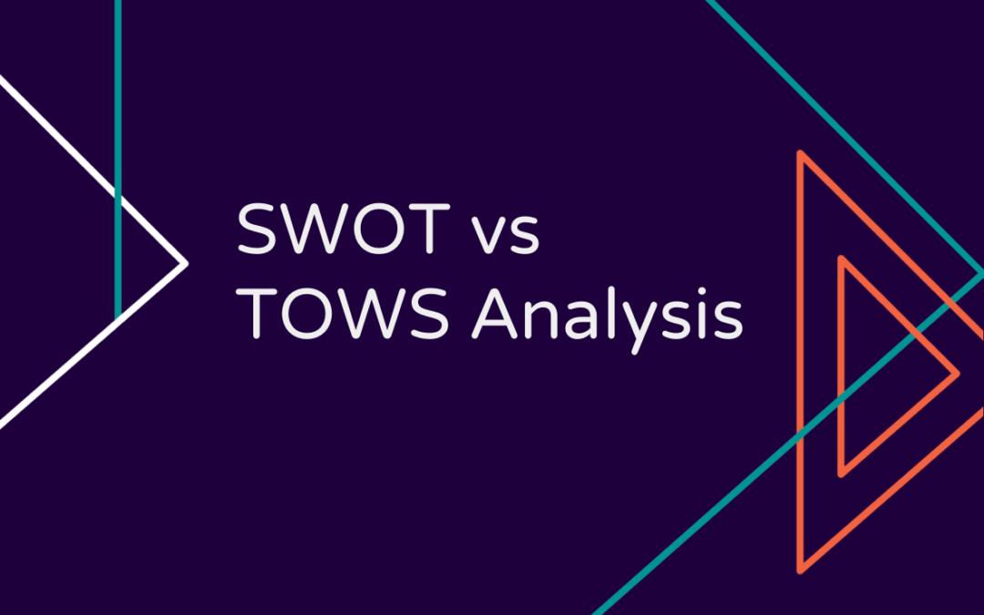 SWOT vs TOWS Analysis